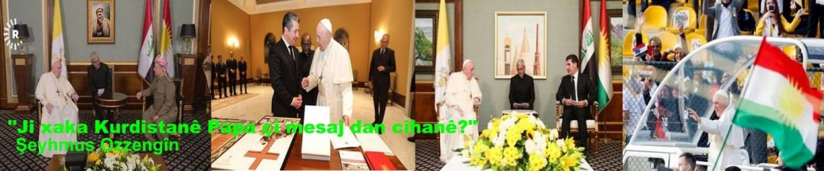 Ji xaka Kurdistanê Papa çi mesaj dan cîhanê?
